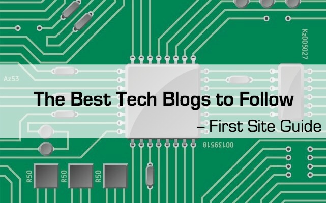 Best Tech Blogs to Follow First Site Guide