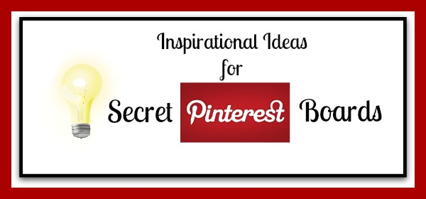 Ideas for Using Secret Pinterest Boards