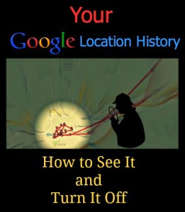 Your Google Location History: How to See It and Turn It Off