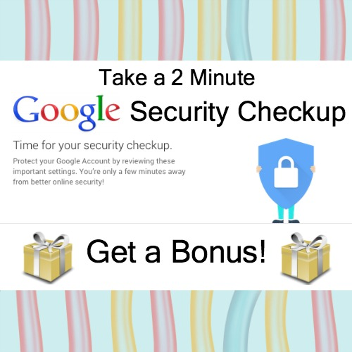 Take a 2 Minute Google Security Checkup and Get a Bonus!
