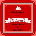 What's New at Pinterest -- Smart Feed and App Pins!