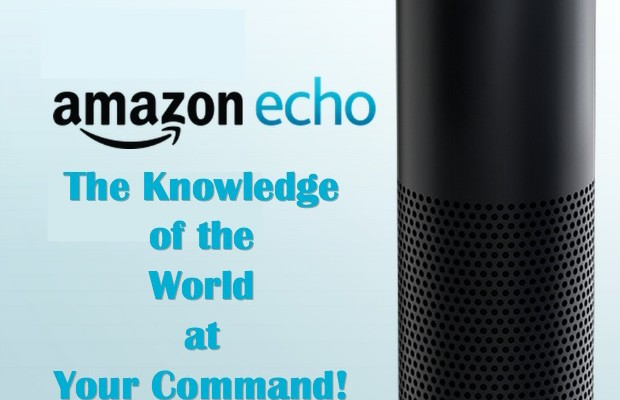 Amazon Echo — The Knowledge of the World at Your Command!