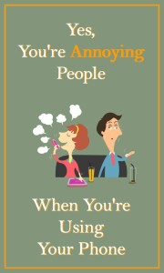 Yes, You're Annoying People When You're Using Your Phone