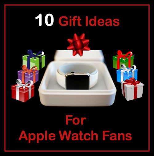 10 Gift Ideas for Apple Watch Fans