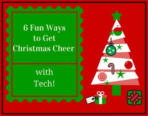 6 Fun Ways to Get Christmas Cheer with Tech!