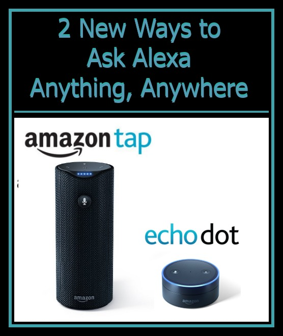 Echo Dot and Amazon Tap: 2 New Ways to Ask Alexa Anything, Anywhere