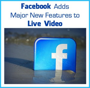 Facebook Adds Major New Features to Live Videos