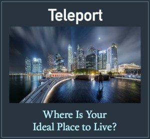 Teleport – Where Is Your Ideal Place to Live?