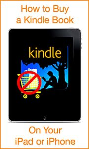 Want to Buy Kindle Books on Your iPad or iPhone? Here's How!