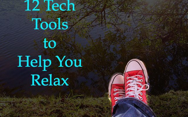 12 Tech Tools to Help You Relax