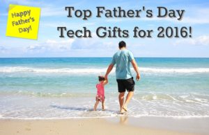 Top Father's Day Tech Gifts for 2016!