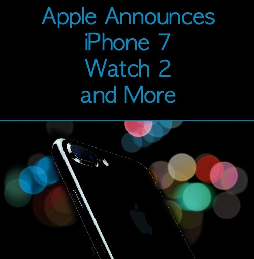 Apple Announces iPhone 7, Watch 2 and More