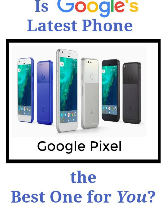 Pixel – Is Google's Latest Phone the Best One for You?