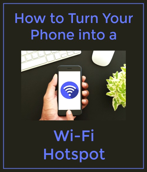 Need Internet? How to Turn Your Phone into a Wi-Fi Hotspot