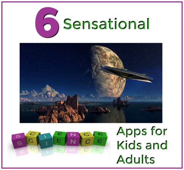6 Sensational Science Apps for Kids and Adults