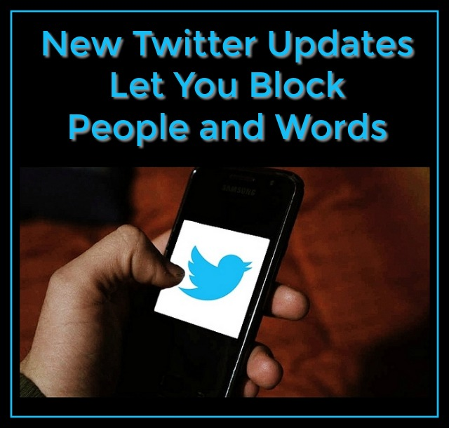New Twitter Updates Let You Block Words and People