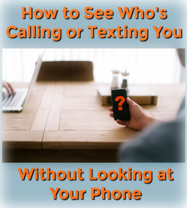 How to See Who's Calling or Texting You without Looking at Your Phone