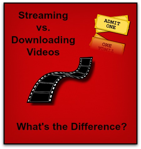 Streamed vs. Downloaded videos