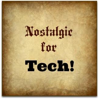 Nostalgic for Tech