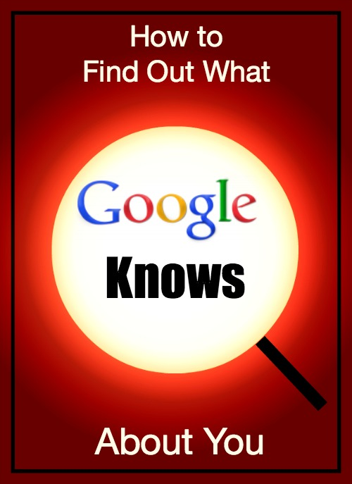 Find Out What Google Knows about You