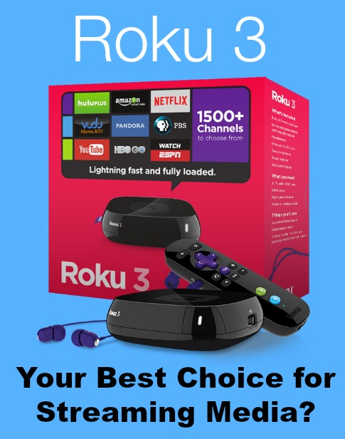 Roku 3 – Your Best Choice for Streaming Media?