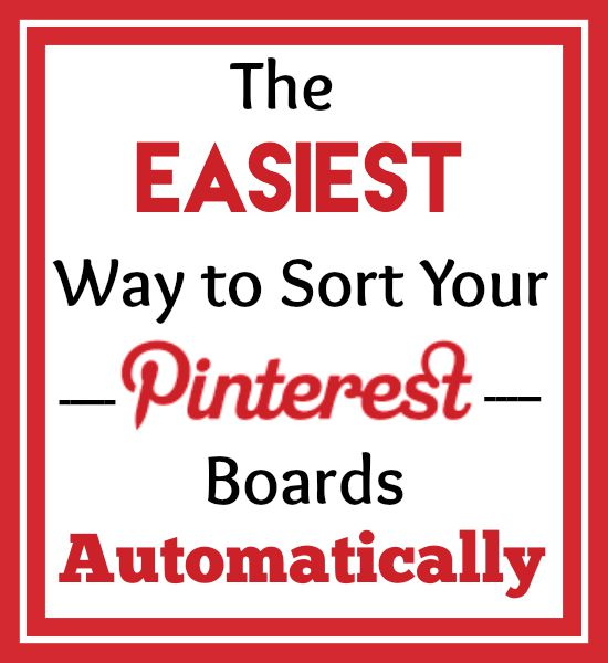 The Easiest Way to Sort Your Pinterest Boards Automatically!