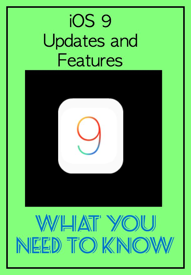 iOS 9 Updates and Features — What You Need to Know