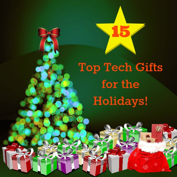 15 Top Tech Gifts for the Holidays!