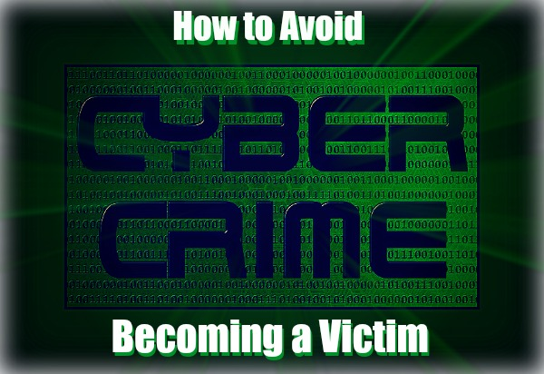 Cyber Crime: How to Avoid Becoming a Victim