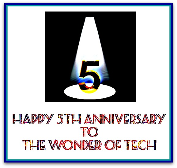 Happy 5th Anniversary to The Wonder of Tech!