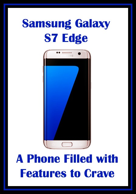 Samsung Galaxy S7 Edge – Filled with Features to Crave