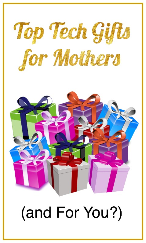 Top Tech Gifts for Mothers (and For You?)