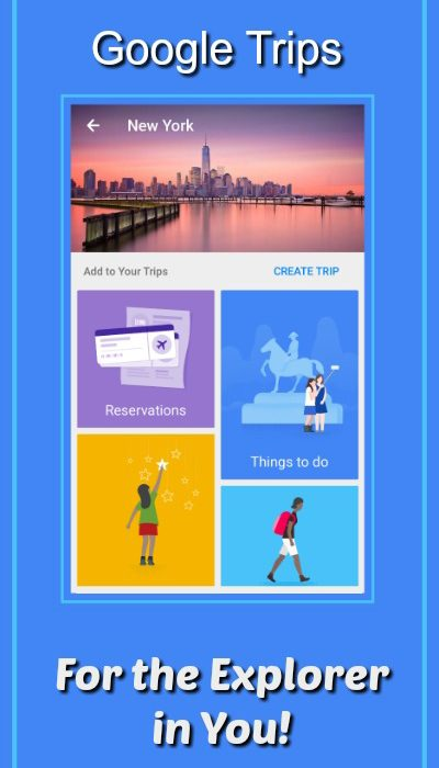 The New Google Trips App – For the Explorer in You