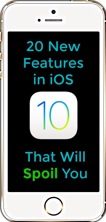 20 New iOS 10 Features That Will Spoil You