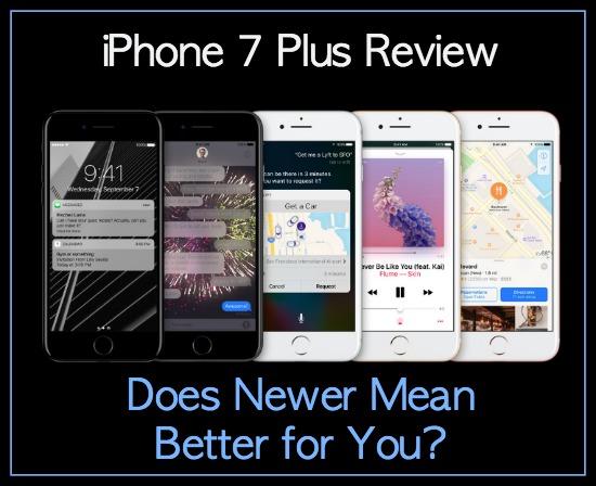 iPhone 7 Plus Review – Does Newer Mean Better for You?