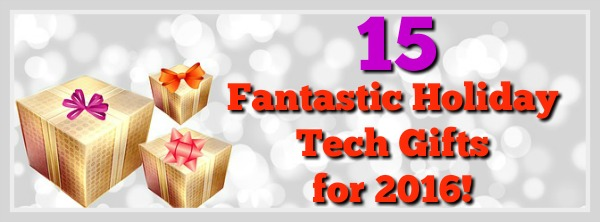 15 Fantastic Holiday Tech Gifts for 2016!