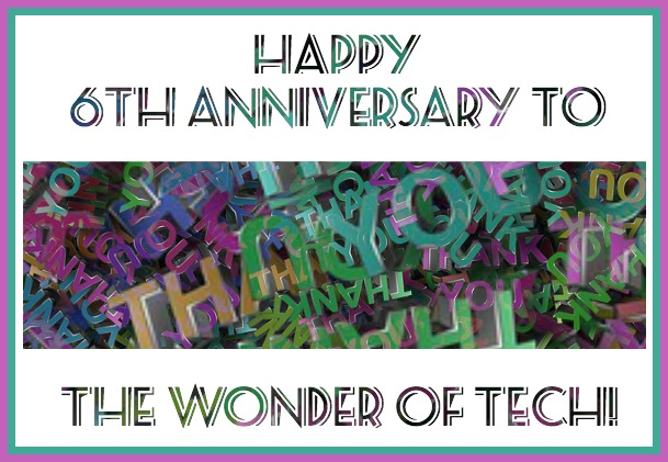 Happy 6th Anniversary to The Wonder of Tech!