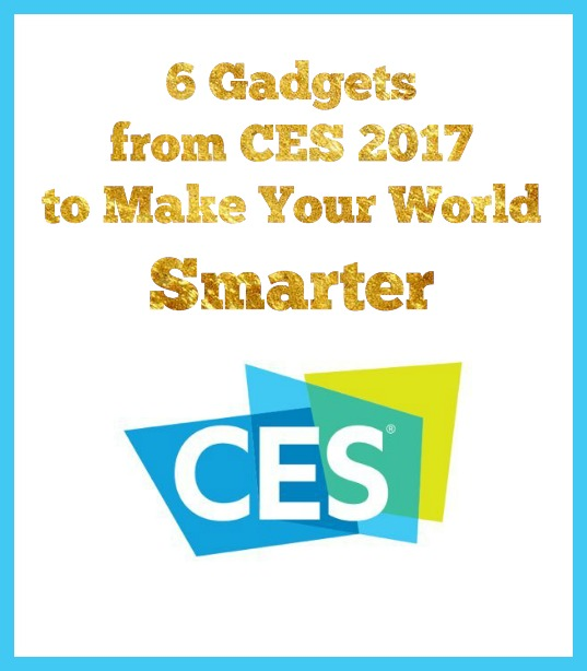6 Gadgets from CES 2017 to Make Your World Smarter