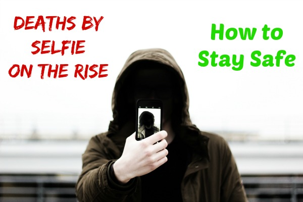 Deaths by Selfie on the Rise – How to Stay Safe