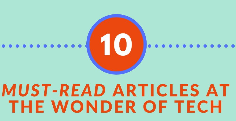 10 Must-Read Articles (Out of the First 1000) at The Wonder of Tech
