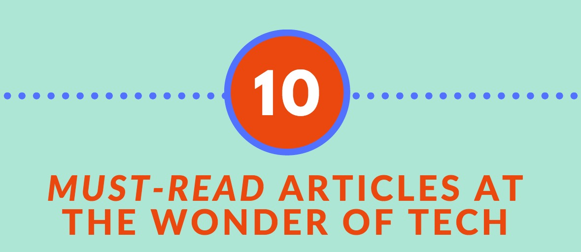10 Must Read Wonder of Tech articles