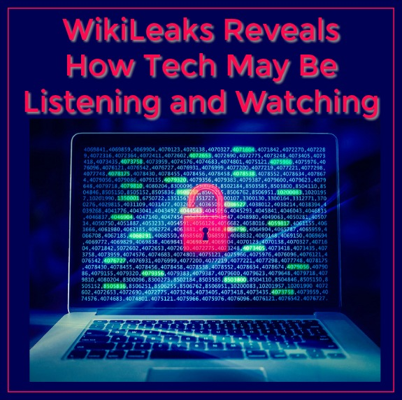 WikiLeaks Reveals How Tech May Be Listening and Watching