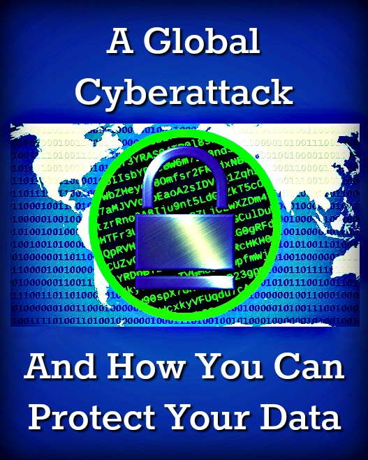 The Global Cyberattack and How You Can Protect Your Data