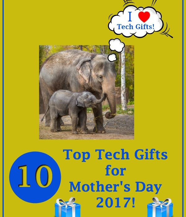 10 Top Mother's Day Tech Gifts for 2017!