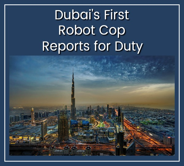 Dubai Gets Its First Robot Cop