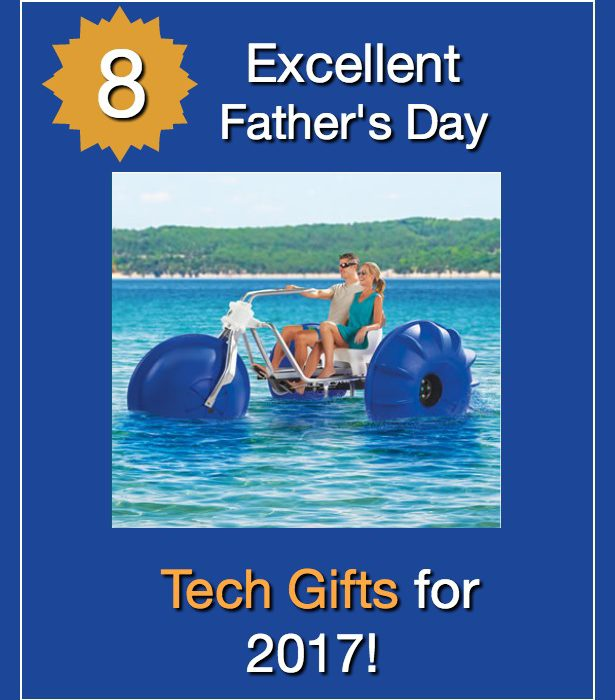 8 Excellent Father's Day Tech Gifts for 2017!
