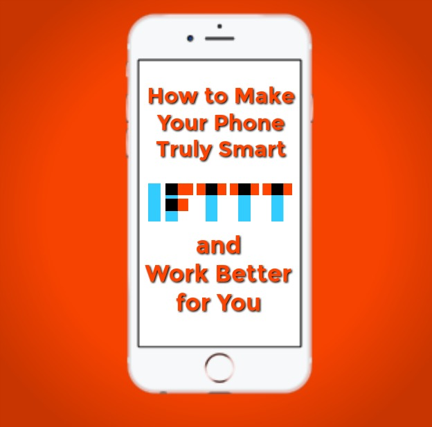 How IFTTT Can Make Your Phone Smarter and Your Life Easier
