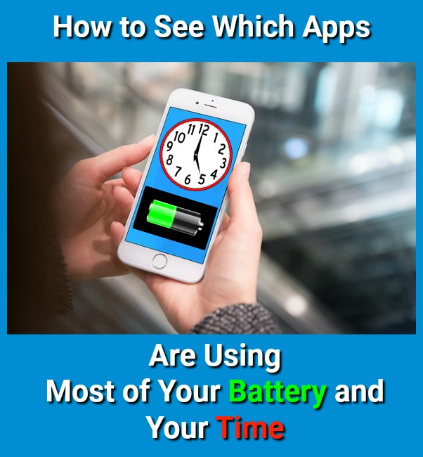 How to See Which Apps Are Using Most of Your Battery and Your Time