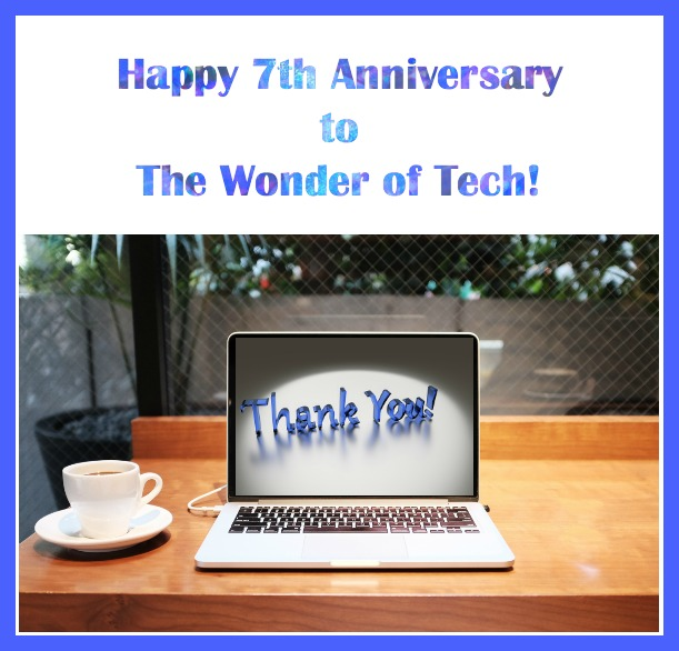 Happy 7th Anniversary to The Wonder of Tech!