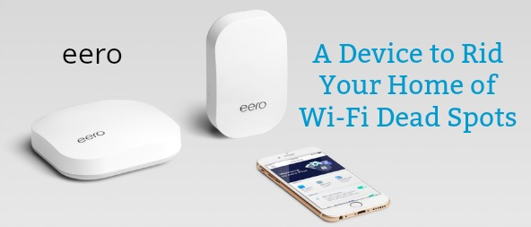 eero – A Device to Rid Your Home of Wi-Fi Dead Spots